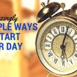 5 Amazingly Simple Ways to Start Your Day – Personal Development