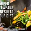 Three Super Simple Tweaks To Get Results With Your Diet