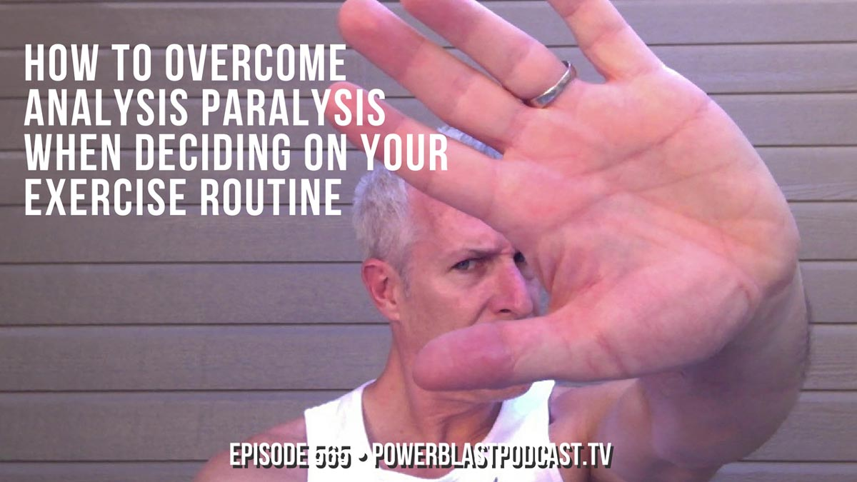 How To Overcome Analysis Paralysis When Deciding On Your Exercise Routine